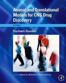 Animal and Translational Models for CNS Drug Discovery, Volume 1: Psychiatric Disorders - Robert A. McArthur, Franco Borsini