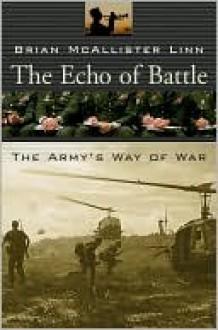 The Echo of Battle: The Army's Way of War - Brian McAllister Linn