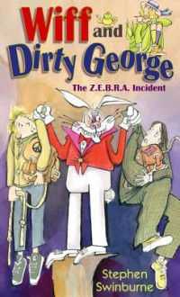 Wiff and Dirty George: The Z.E.B.R.A. Incident - Stephen R. Swinburne
