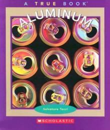 Aluminum (True Books: Elements) - Salvatore Tocci