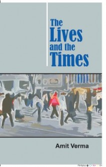 The Lives and The Times - Amit Verma