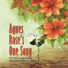 Agnes Rose's One Song - Linda Saraco, Debra Calderon