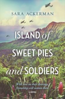 Island of Sweet Pie and Soldiers - Sara Ackerman