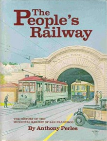 The People's Railway: The History Of The Municipal Railway Of San Francisco - Anthony Perles
