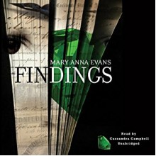 Findings: A Faye Longchamp Mystery - Mary Anna Evans, Cassandra Campbell