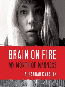 Brain on Fire: My Month of Madness - Susannah Cahalan,Heather Henderson