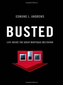 Busted: Life Inside the Great Mortgage Meltdown Hardcover - May 22, 2009 - Edmund L. Andrews