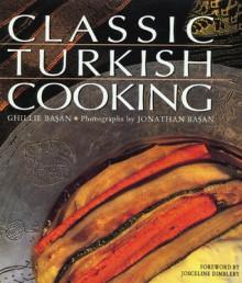 Classic Turkish Cooking - Ghillie Basan