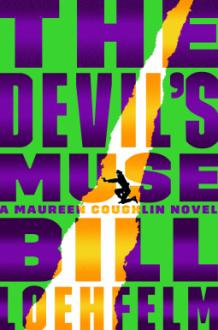 The Devil's Muse: A Maureen Coughlin Novel (Maureen Coughlin Series) - Bill Loehfelm