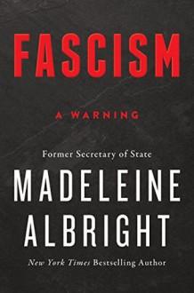 Fascism: A Warning - Madeleine Albright