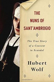 The Nuns of Sant'Ambrogio: A True Story - Hubert Wolf, Ruth Martin