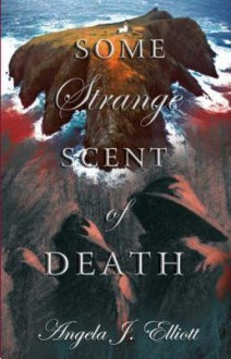 Some Strange Scent of Death - Angela J. Elliott