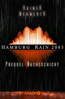 Hamburg Rain 2085. Nachtschicht: Prequel - Rainer Wekwerth