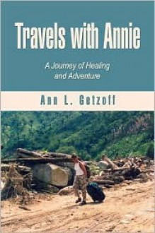 Travels with Annie: A Journey of Healing and Adventure - Ann L. Getzoff