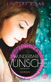 Wunderbare Wünsche: Roman - Lindsay Ribar,Andreas Decker