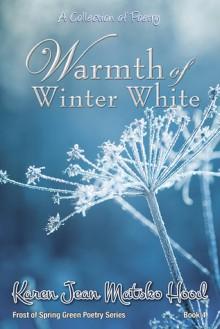 Warmth of Winter White - Karen Jean Matsko Hood