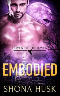 Embodied (Coven of the Raven #3) - Shona Husk