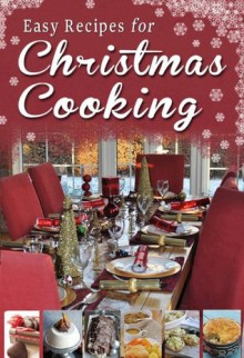 Easy Recipes for Christmas Cooking: A short collection of receipes from Sheila Kiely, Paul Callaghan and Rosanne Hewitt-Cromwell - Rosanne Hewitt-Cromwell,Sheila Kiely,Paul Callaghan