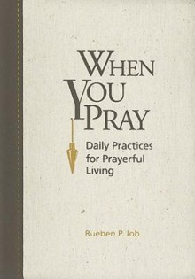 When You Pray: Daily Practices for Prayerful Living - Rueben P. Job