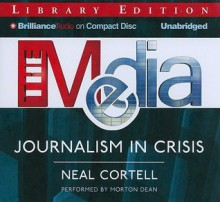 The Media: Journalism in Crisis - Neal Cortell, Morton Dean