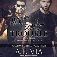Here Comes Trouble - A.E. Via,Aiden Snow