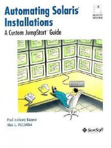 Automating Solaris Installations: A Custom JumpStart Guide (Bk/Disk) - Paul Anthony Kasper, Alan L. McClellan