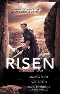 Risen: The Novelization of the Major Motion Picture - Angela Hunt, Paul Aiello, Kevin Reynolds
