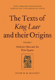 The Texts of King Lear and Their Origins: Volume 1, Nicholas Okes and the First Quarto - Peter W. M. Blayney