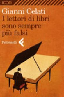I lettori di libri sono sempre più falsi - Gianni Celati