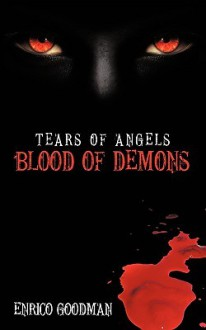 Tears of Angels, Blood of Demons - Enrico Goodman