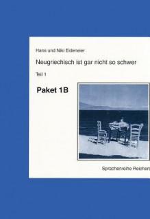 Neugriechisch Ist Gar Nicht So Schwer: Paket B: Lehrbuch, Schlussel, Sprechkassette - Hans Eideneier, Niki Eideneier