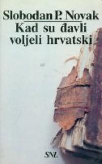 Kad su đavli voljeli hrvatski - Slobodan Prosperov Novak