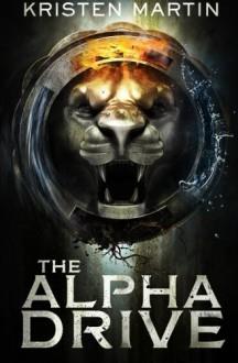 The Alpha Drive (Volume 1) - Kristen Lippert-Martin