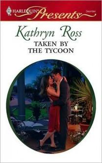 Taken by the Tycoon - Kathryn Ross