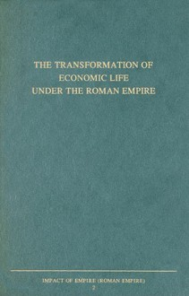 The Transformation of Economic Life Under the Roman Empire: Proceedings of the Second Workshop of the International Network Impact of Empire (Roman Empire, c. 200 B.C.-A.D. 476), Nottingham, July 4-7, 2001 - Lukas De Blois, John Rich
