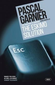 The Eskimo Solution - 'Jane Aitken (Translator)',Emily Boyce,Pascal Garnier