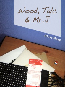 Wood, Talc and Mr. J - Chris Rose
