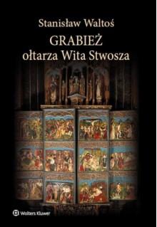 Grabież ołtarza Wita Stwosza - Stanisław Waltoś