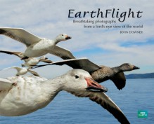 Earthflight: Breathtaking Photographs from a Bird's-Eye View of the World - John Downer