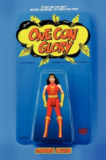 One Con Glory - Sarah Kuhn