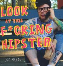 Look at This Fucking Hipster - Joe Mande