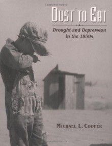 Dust to Eat: Drought and Depression in the 1930s - Michael L. Cooper