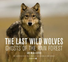 The Last Wild Wolves: Ghosts of the Rain Forest - Ian McAllister