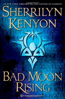 Bad Moon Rising (Hellchaser, #3; Were-Hunter, #5; Dark-Hunter, #17) - Sherrilyn Kenyon