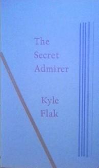 The Secret Admirer - Kyle Flak