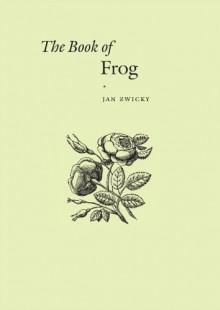 The Book of Frog - Jan Zwicky