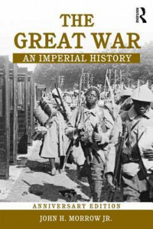 The Great War: An Imperial History - John H. Morrow, Marc Ferro