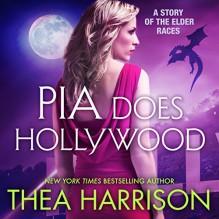 Pia Does Hollywood: Elder Races - Teddy Harrison LLC,Thea Harrison,Sophie Eastlake