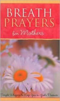 Breath Prayers for Mothers - Edna G. Jordan