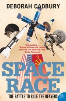 Space Race: The Battle to Rule the Heavens (text only edition) - Deborah Cadbury